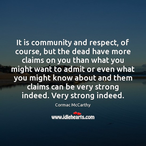 Image, It is community and respect, of course, but the dead have more