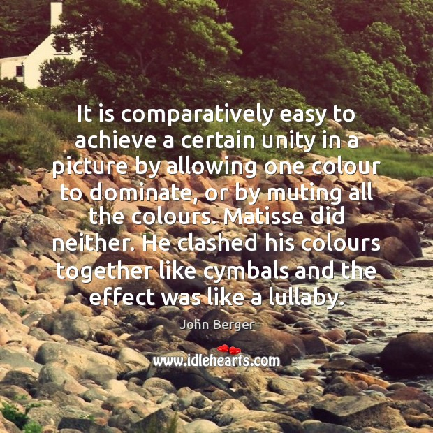 It is comparatively easy to achieve a certain unity in a picture Image