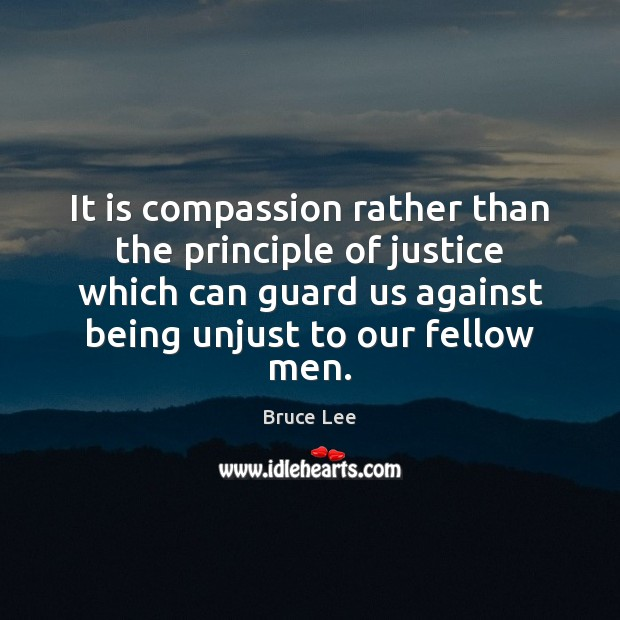 It is compassion rather than the principle of justice which can guard Bruce Lee Picture Quote