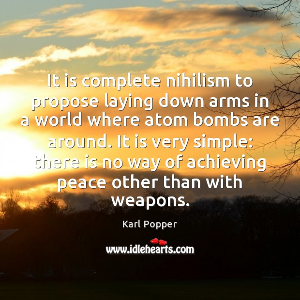It is complete nihilism to propose laying down arms in a world Image