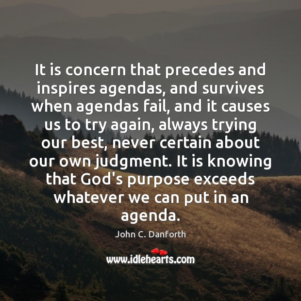 It is concern that precedes and inspires agendas, and survives when agendas Try Again Quotes Image