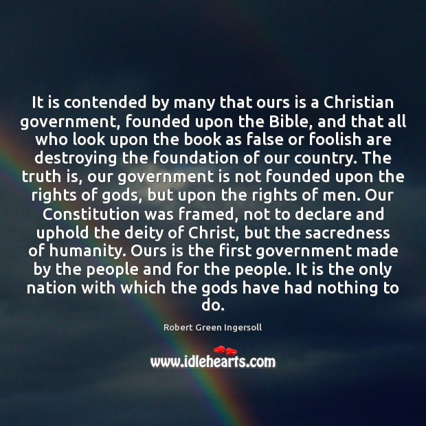 It is contended by many that ours is a Christian government, founded Robert Green Ingersoll Picture Quote