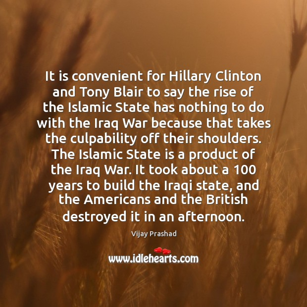 It is convenient for Hillary Clinton and Tony Blair to say the Vijay Prashad Picture Quote