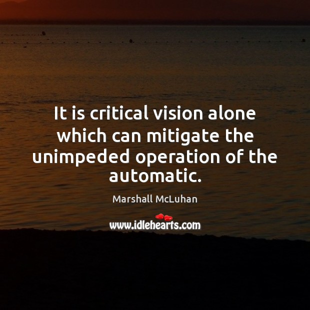 It is critical vision alone which can mitigate the unimpeded operation of the automatic. Image