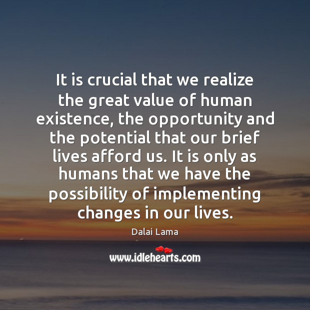 It is crucial that we realize the great value of human existence, Image