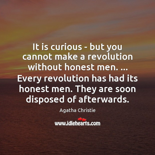 It is curious – but you cannot make a revolution without honest Agatha Christie Picture Quote