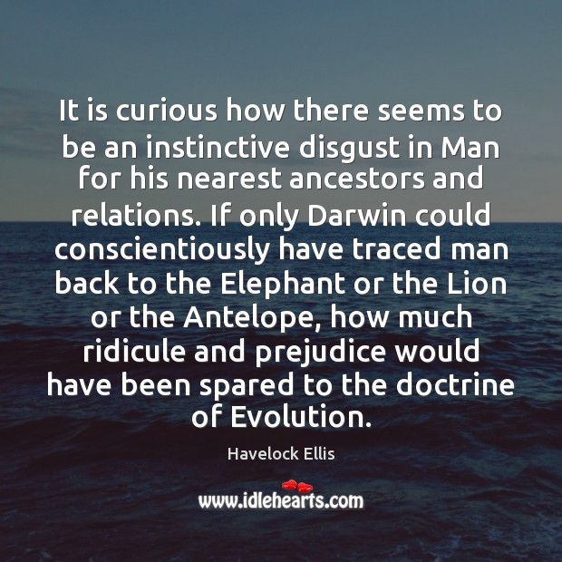 It is curious how there seems to be an instinctive disgust in Havelock Ellis Picture Quote