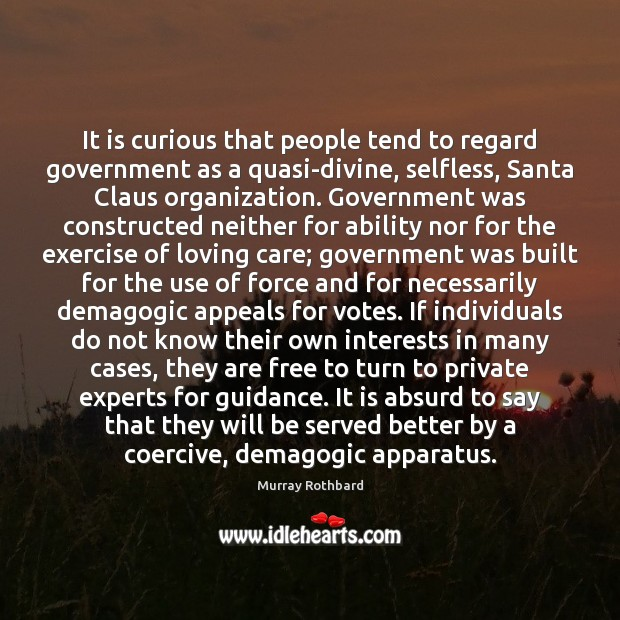 It is curious that people tend to regard government as a quasi-divine, Murray Rothbard Picture Quote