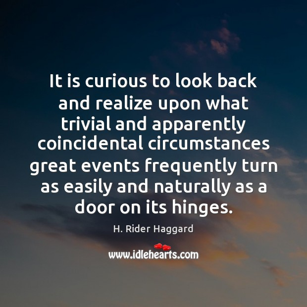 It is curious to look back and realize upon what trivial and H. Rider Haggard Picture Quote