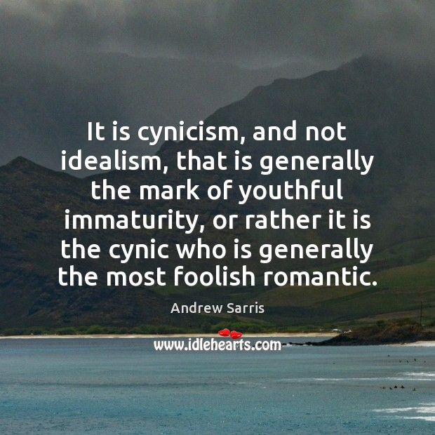 Image, It is cynicism, and not idealism, that is generally the mark of