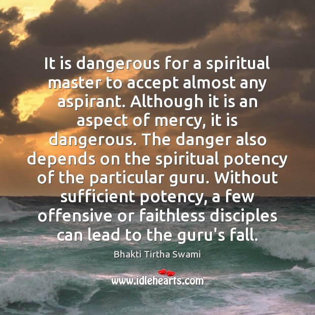 It is dangerous for a spiritual master to accept almost any aspirant. Offensive Quotes Image