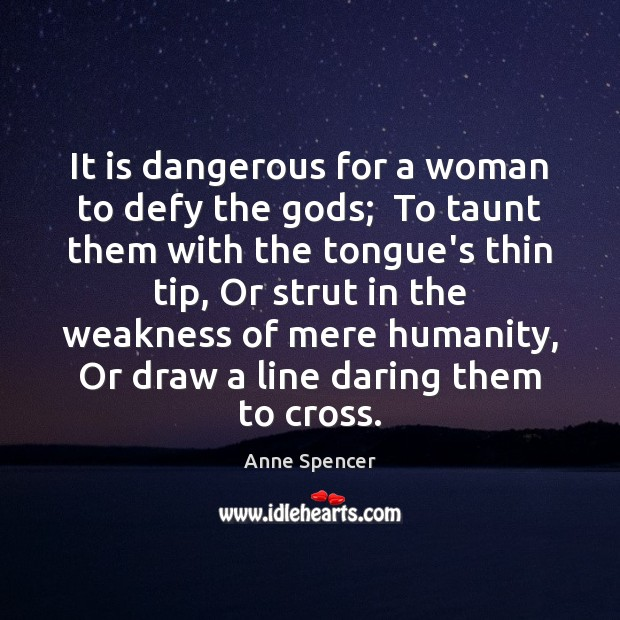 Image, It is dangerous for a woman to defy the gods;  To taunt