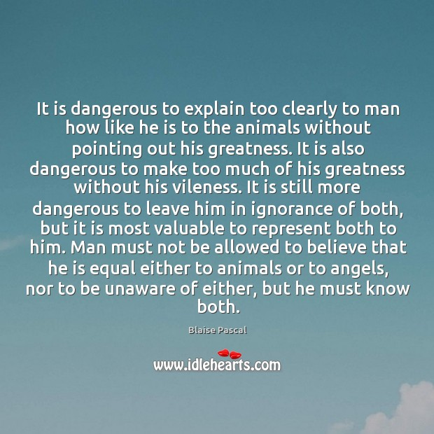 It is dangerous to explain too clearly to man how like he Image