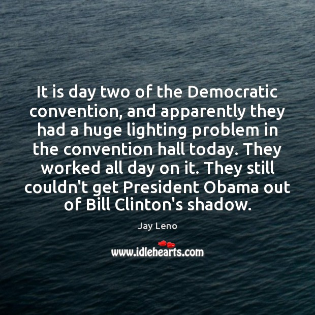 It is day two of the Democratic convention, and apparently they had Image