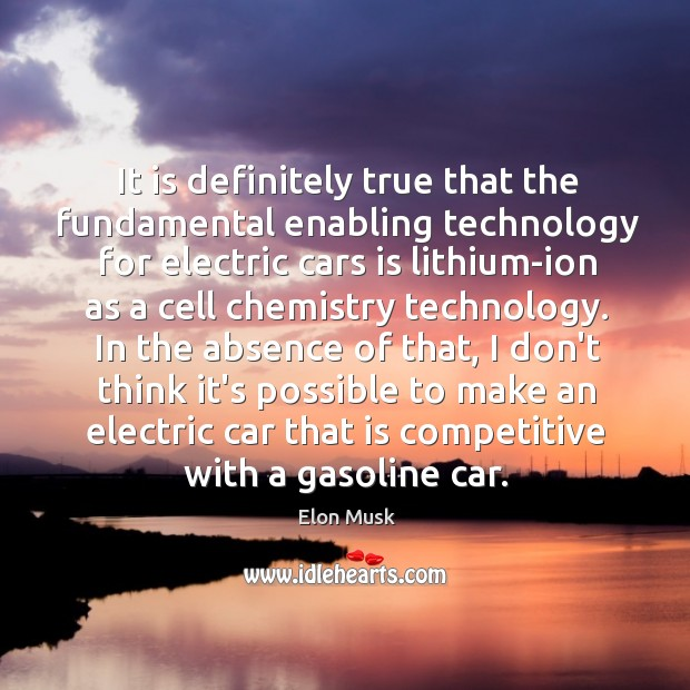 It is definitely true that the fundamental enabling technology for electric cars Image