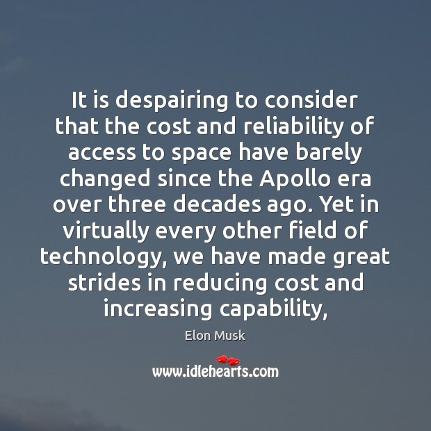 It is despairing to consider that the cost and reliability of access Elon Musk Picture Quote