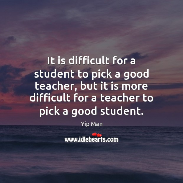 It is difficult for a student to pick a good teacher, but Image