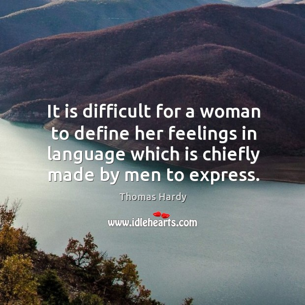 It is difficult for a woman to define her feelings in language which is chiefly made by men to express. Image
