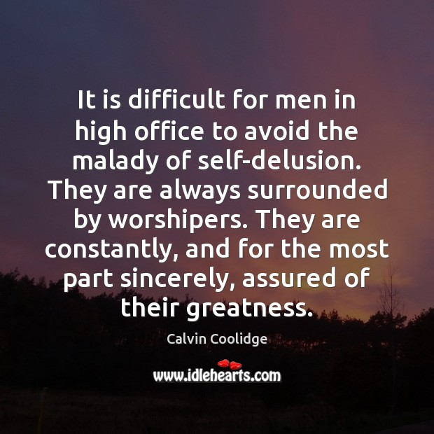 It is difficult for men in high office to avoid the malady Image