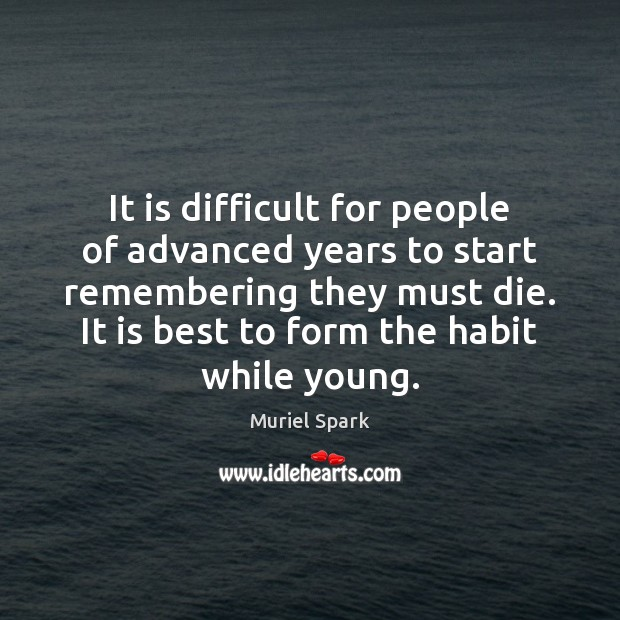 It is difficult for people of advanced years to start remembering they Muriel Spark Picture Quote