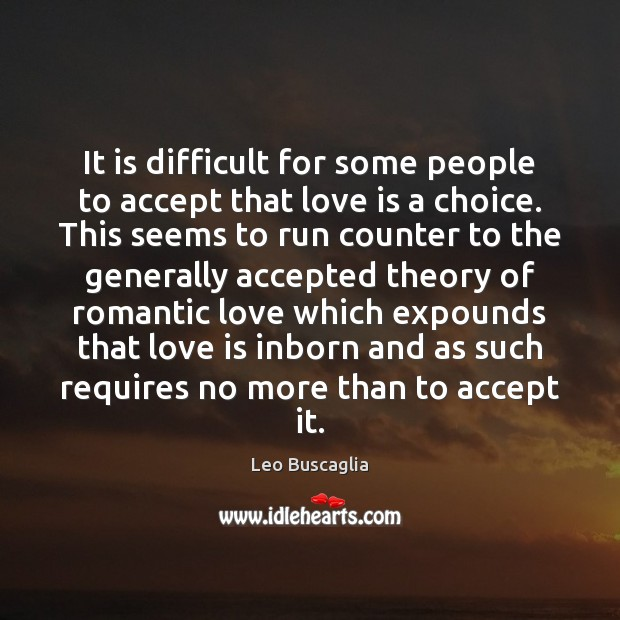 It is difficult for some people to accept that love is a Romantic Love Quotes Image