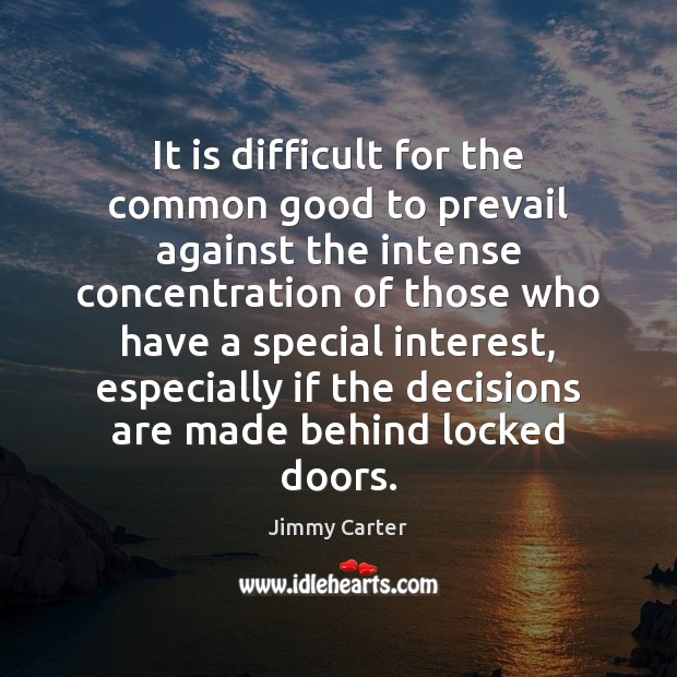 It is difficult for the common good to prevail against the intense Jimmy Carter Picture Quote