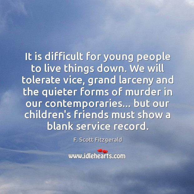 It is difficult for young people to live things down. We will Image