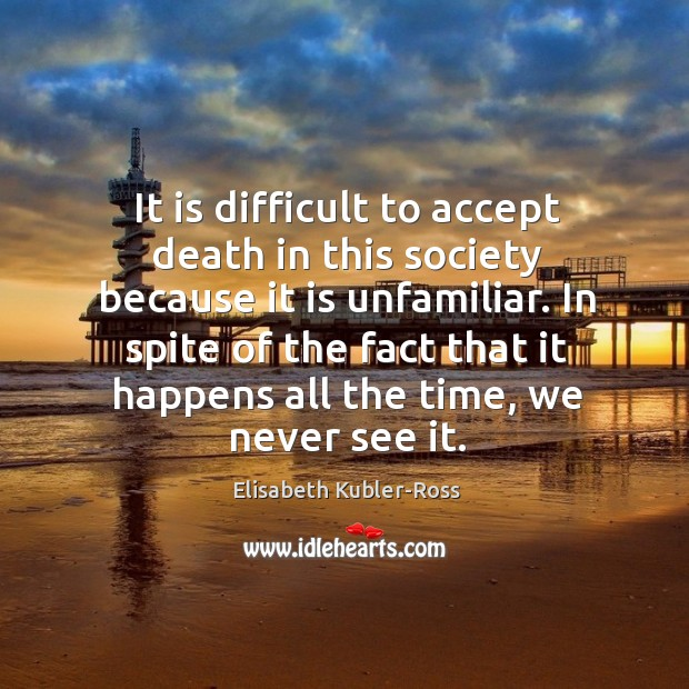 Image, It is difficult to accept death in this society because it is unfamiliar.