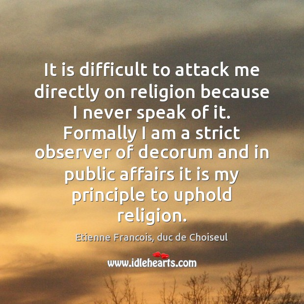 Image, It is difficult to attack me directly on religion because I never