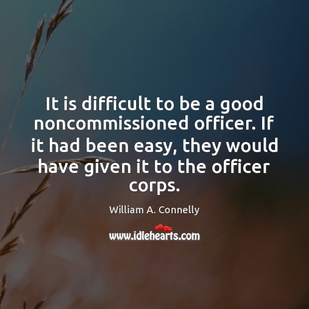 It is difficult to be a good noncommissioned officer. If it had Image