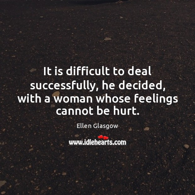 Image, It is difficult to deal successfully, he decided, with a woman whose
