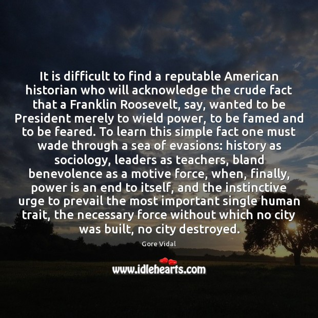 It is difficult to find a reputable American historian who will acknowledge Gore Vidal Picture Quote