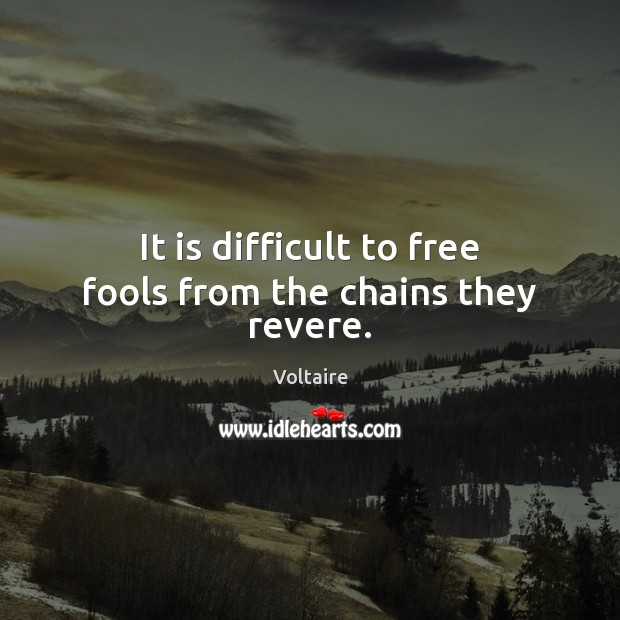 24+ It Is Difficult To Free Fools From The Chains They Revere  Images