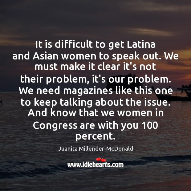It is difficult to get Latina and Asian women to speak out. Image