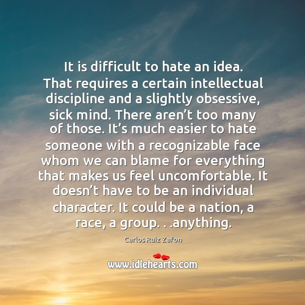 Image, It is difficult to hate an idea. That requires a certain intellectual
