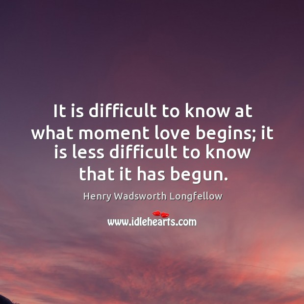 Image, It is difficult to know at what moment love begins; it is less difficult to know that it has begun.