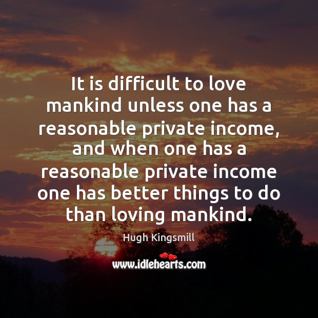 Image, It is difficult to love mankind unless one has a reasonable private