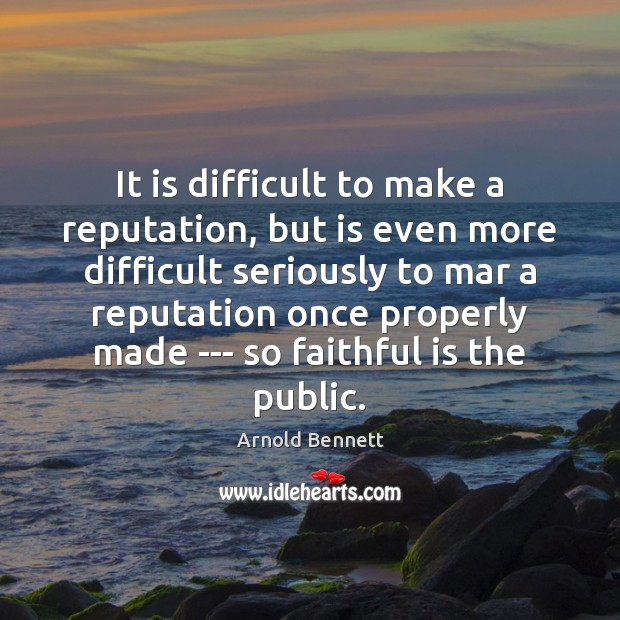 It is difficult to make a reputation, but is even more difficult Faithful Quotes Image