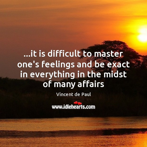 …it is difficult to master one's feelings and be exact in everything Image