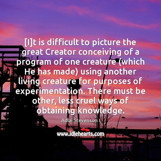 Image, [I]t is difficult to picture the great Creator conceiving of a