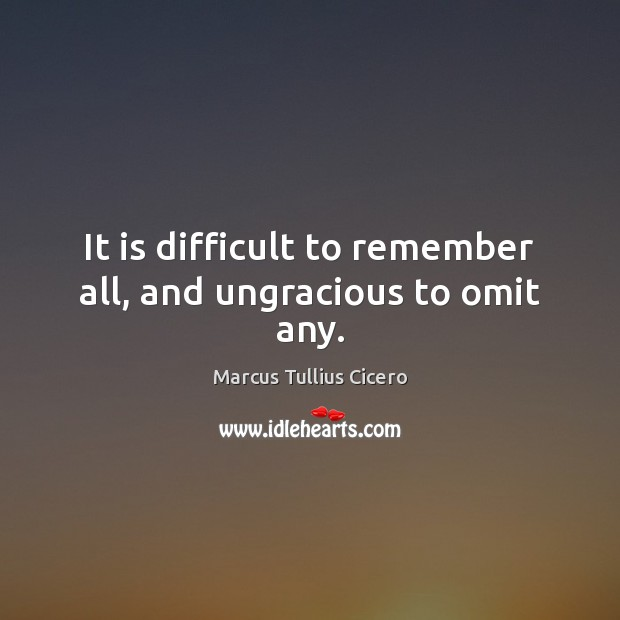 It is difficult to remember all, and ungracious to omit any. Image