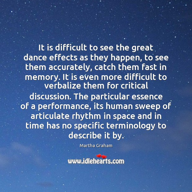 It is difficult to see the great dance effects as they happen, Martha Graham Picture Quote