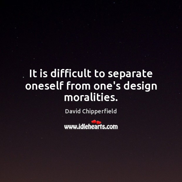 Image, It is difficult to separate oneself from one's design moralities.