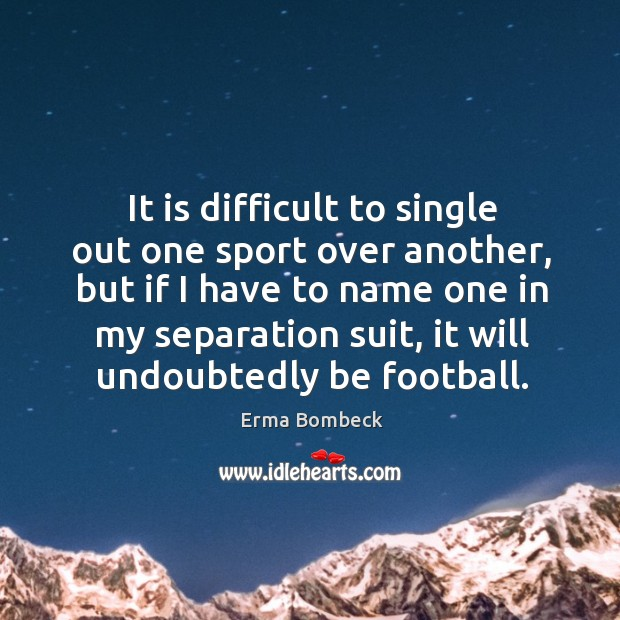 Image, It is difficult to single out one sport over another, but if