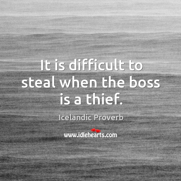 It is difficult to steal when the boss is a thief. Icelandic Proverbs Image