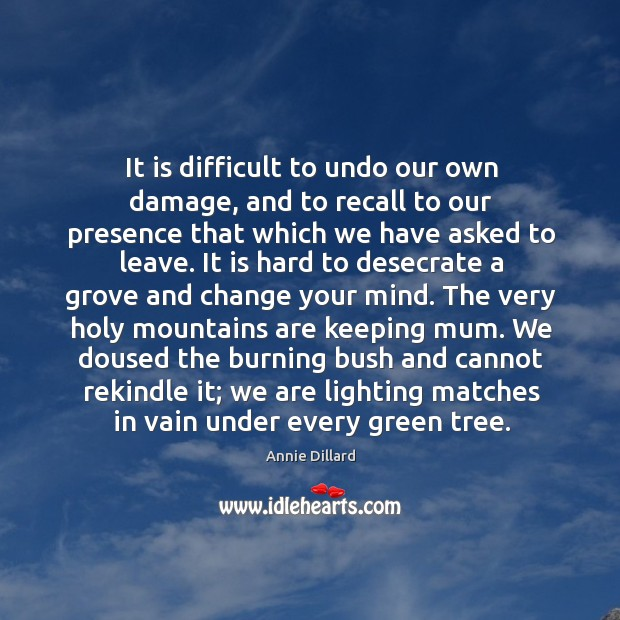 It is difficult to undo our own damage, and to recall to Image