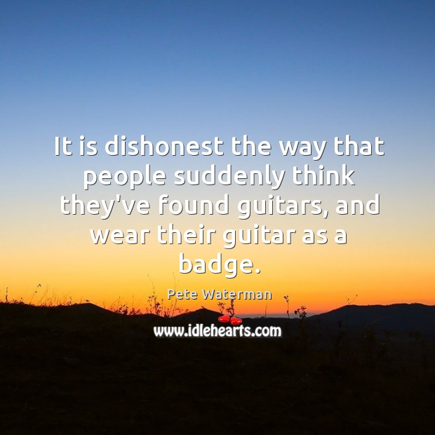 It is dishonest the way that people suddenly think they've found guitars, Image