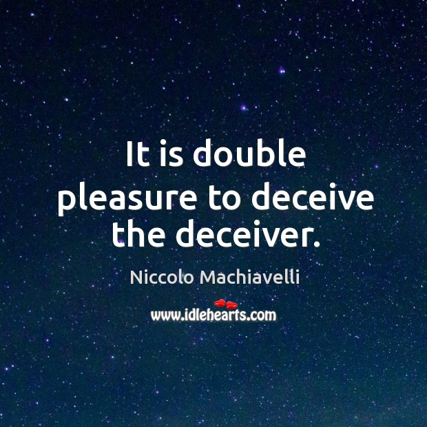 It is double pleasure to deceive the deceiver. Image