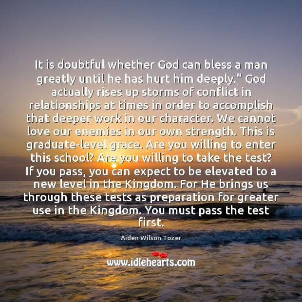It is doubtful whether God can bless a man greatly until he Aiden Wilson Tozer Picture Quote