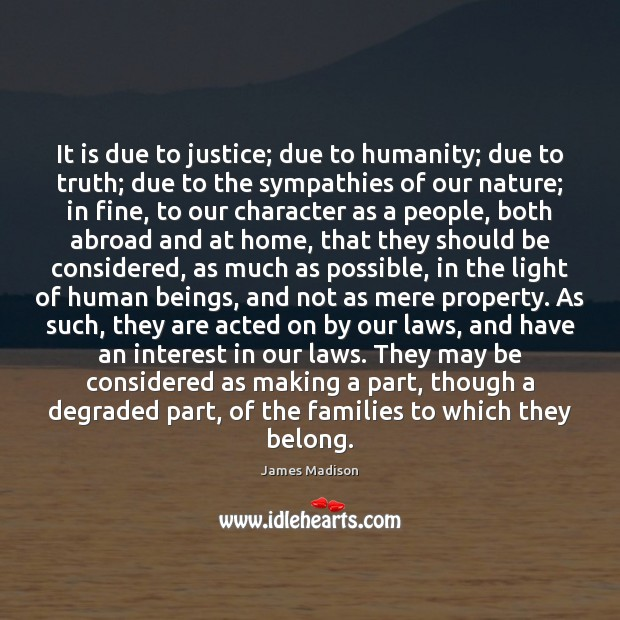 It is due to justice; due to humanity; due to truth; due Humanity Quotes Image